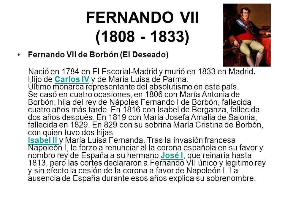 FERNANDO VII (1808 - 1833) Fernando VII de Borbón (El Deseado)
