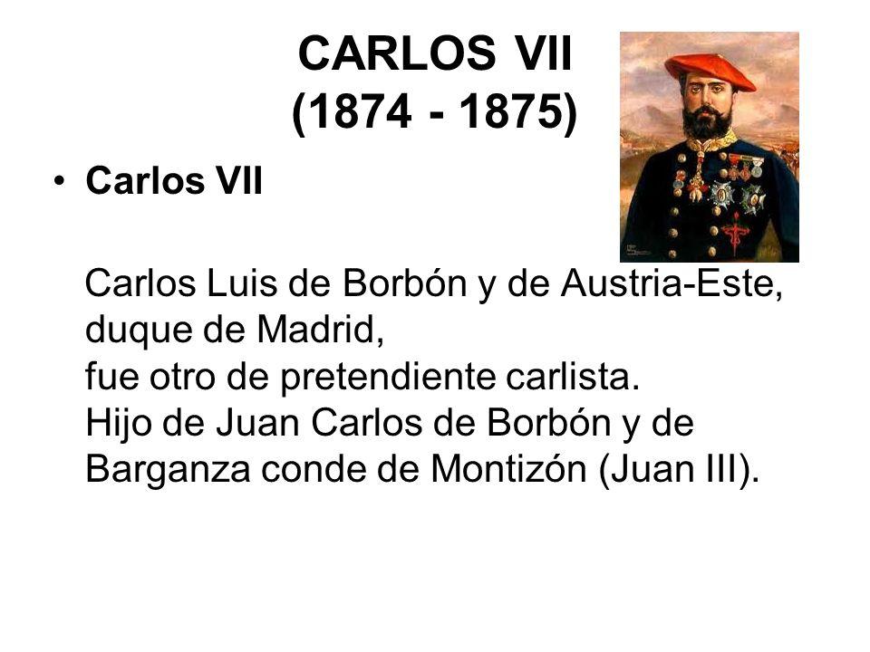 CARLOS VII (1874 - 1875) Carlos VII
