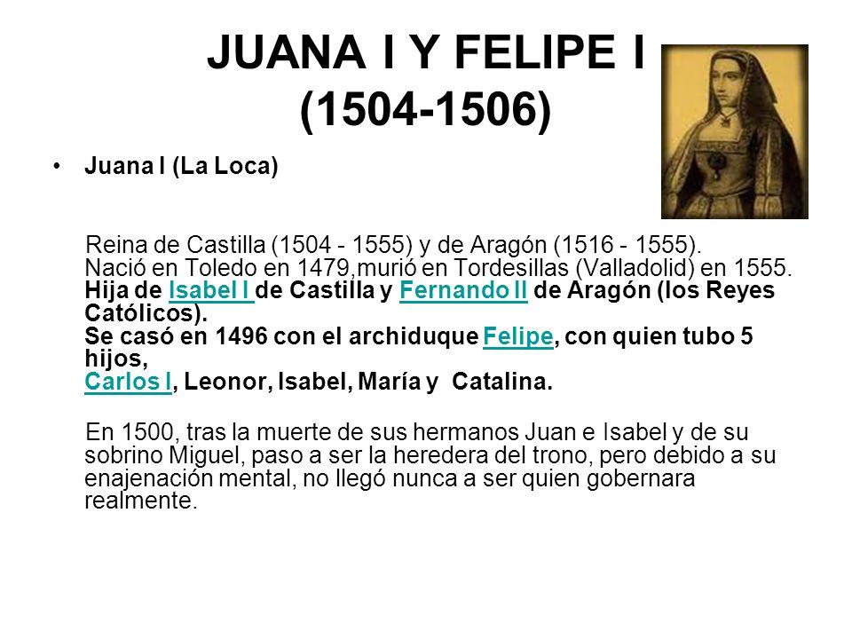 JUANA I Y FELIPE I (1504-1506) Juana I (La Loca)