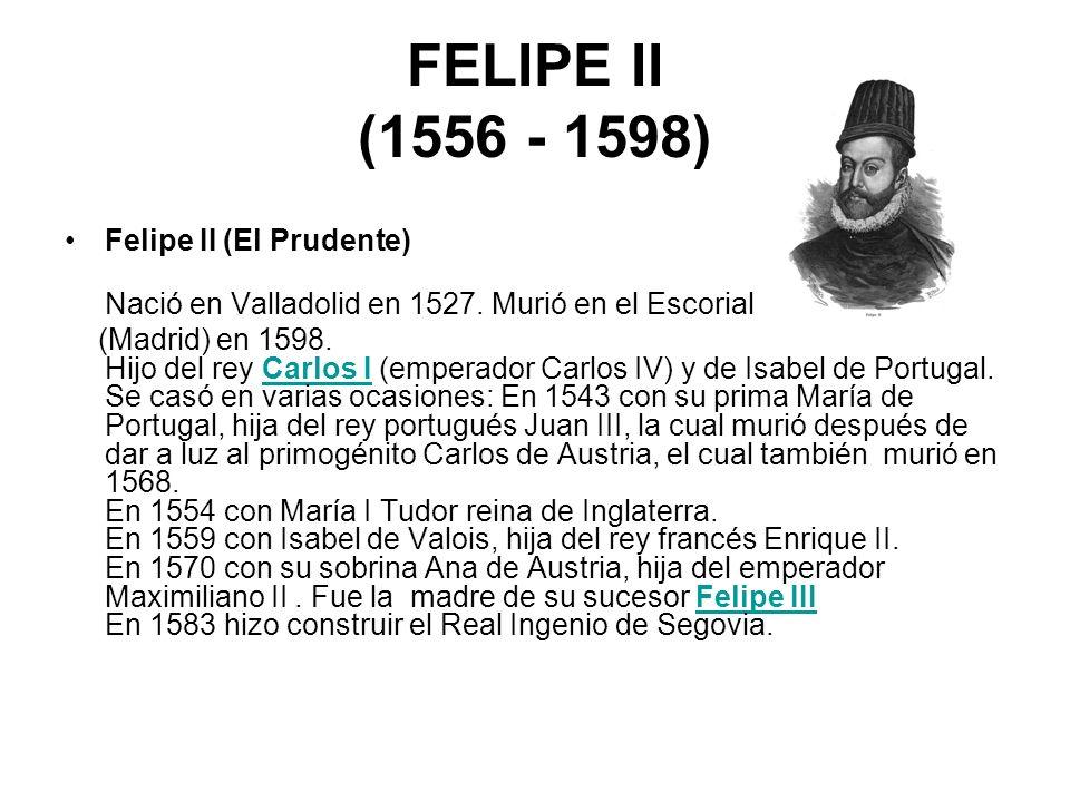 FELIPE II (1556 - 1598) Felipe II (El Prudente)