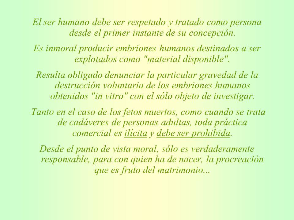 El ser humano debe ser respetado y tratado como persona desde el primer instante de su concepción.