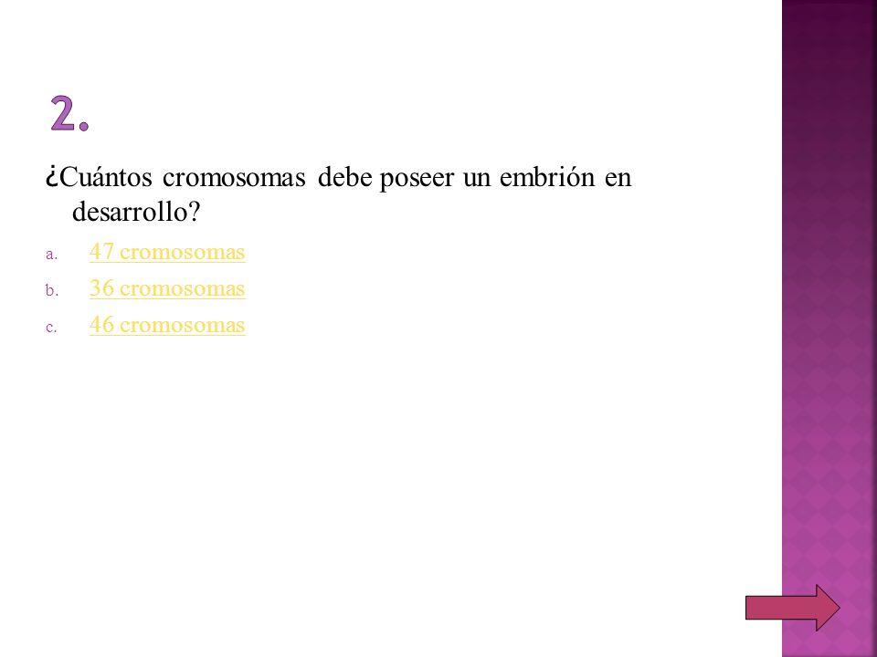 2. ¿Cuántos cromosomas debe poseer un embrión en desarrollo