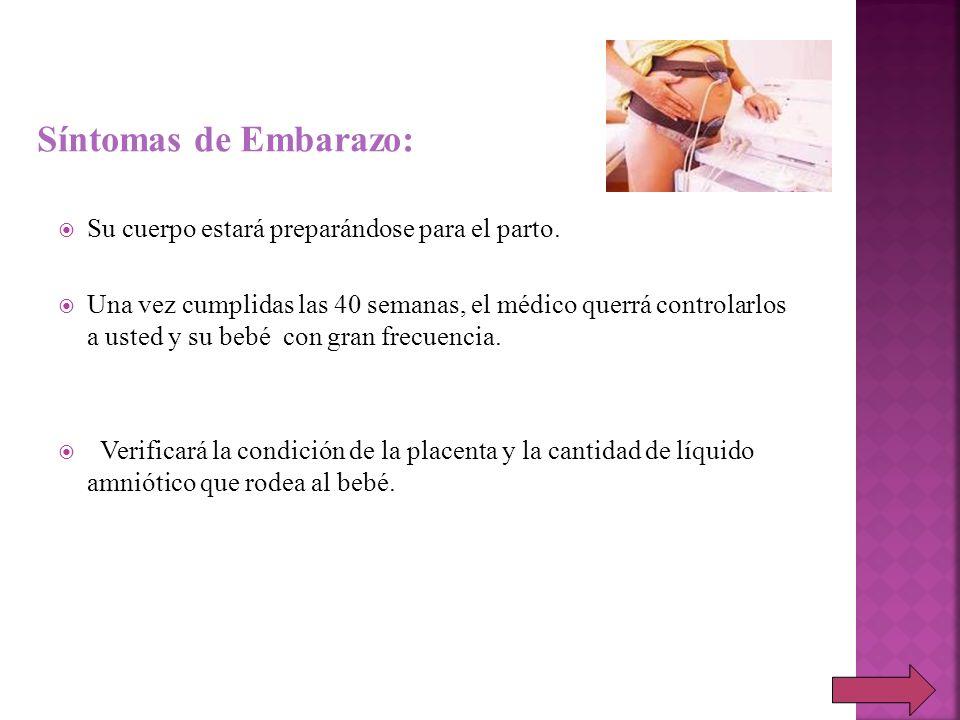 Síntomas de Embarazo: Su cuerpo estará preparándose para el parto.