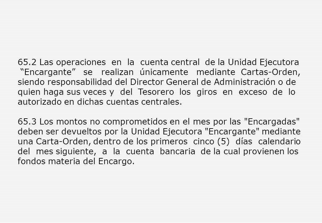 Artículo 65º.- La Cuenta central de encargos de la Unidad Ejecutora y cuentas bancarias de reversión de las Encargadas .