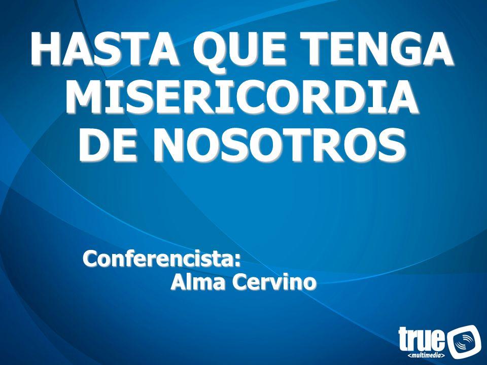 HASTA QUE TENGA MISERICORDIA DE NOSOTROS