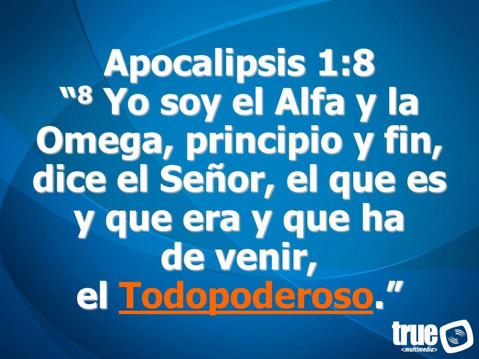 Apocalipsis 1:8 8 Yo soy el Alfa y la Omega, principio y fin, dice el Señor, el que es y que era y que ha de venir, el Todopoderoso.