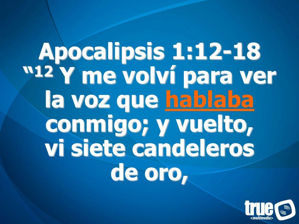 Apocalipsis 1:12-18 12 Y me volví para ver la voz que hablaba conmigo; y vuelto, vi siete candeleros de oro,