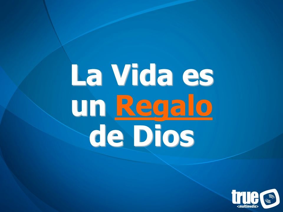 La Vida es un Regalo de Dios