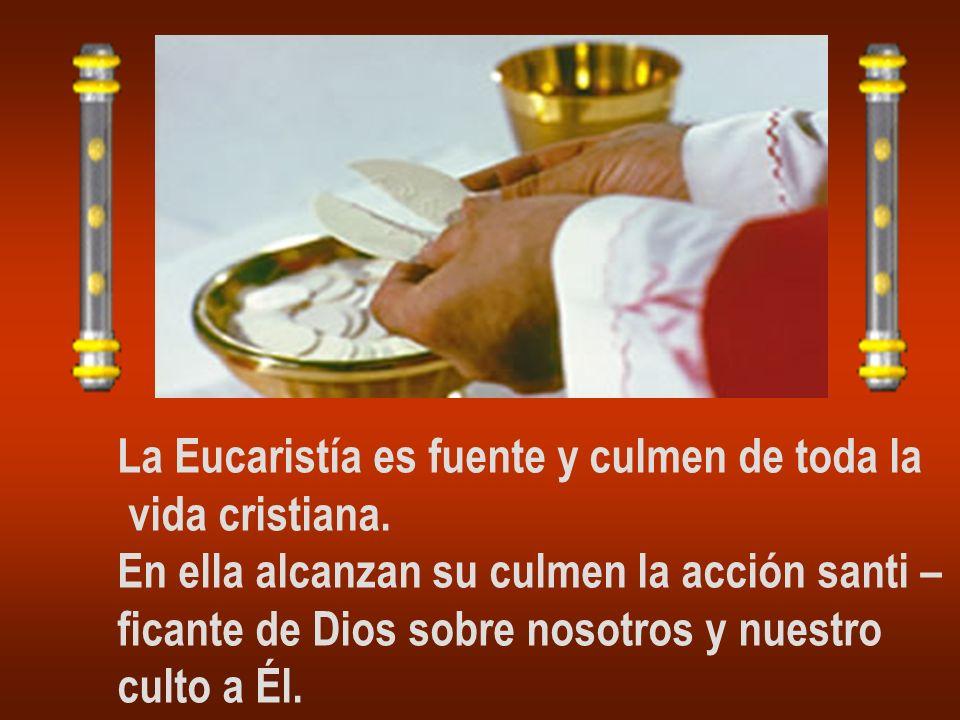 La Eucaristía es fuente y culmen de toda la