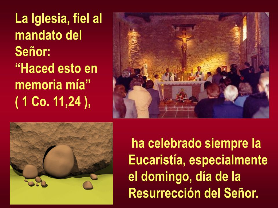 La Iglesia, fiel al mandato del. Señor: Haced esto en. memoria mía ( 1 Co. 11,24 ), ha celebrado siempre la.