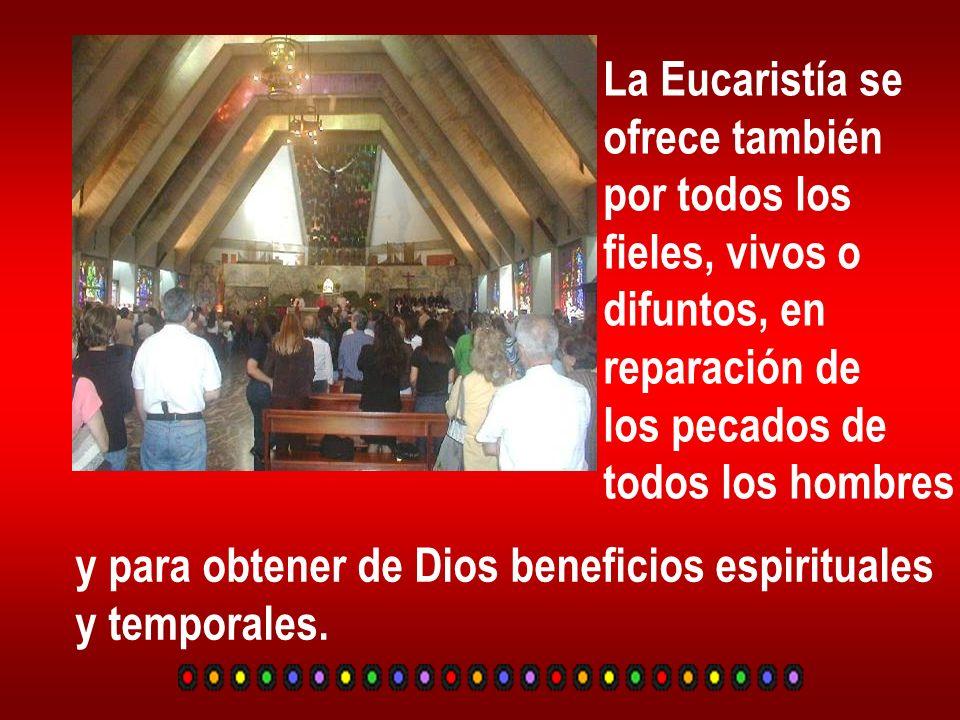 La Eucaristía se ofrece también. por todos los. fieles, vivos o. difuntos, en. reparación de. los pecados de.