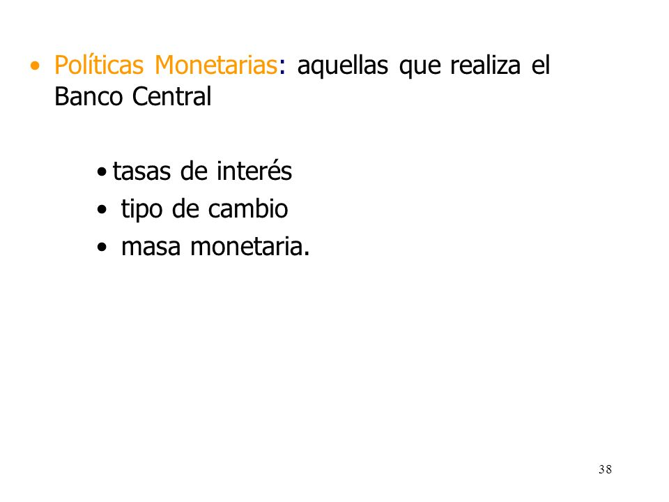 Políticas Monetarias: aquellas que realiza el Banco Central