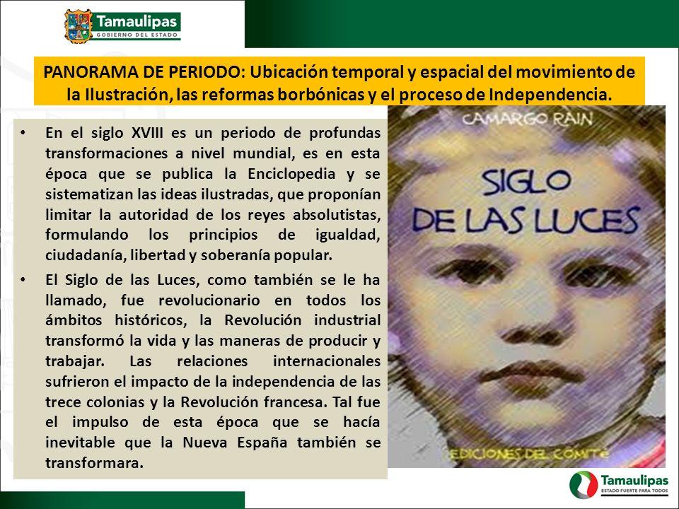 PANORAMA DE PERIODO: Ubicación temporal y espacial del movimiento de la Ilustración, las reformas borbónicas y el proceso de Independencia.