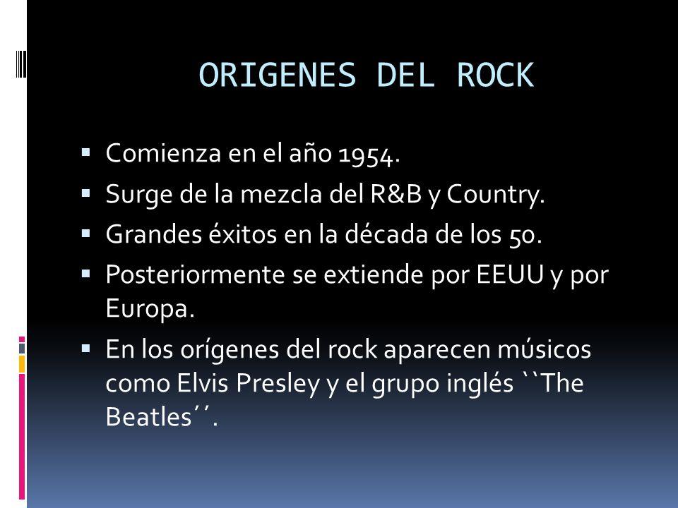 ORIGENES DEL ROCK Comienza en el año 1954.