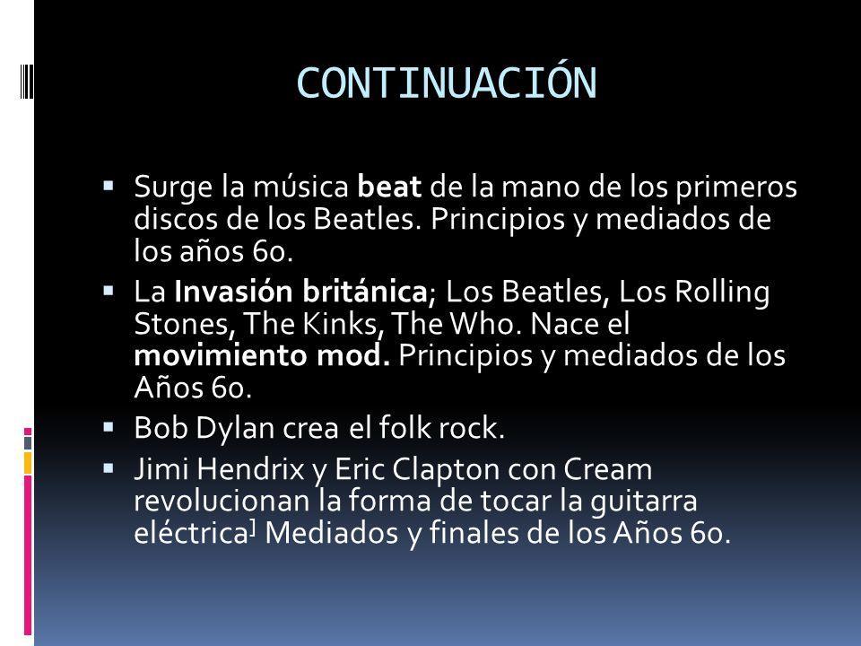CONTINUACIÓN Surge la música beat de la mano de los primeros discos de los Beatles. Principios y mediados de los años 60.