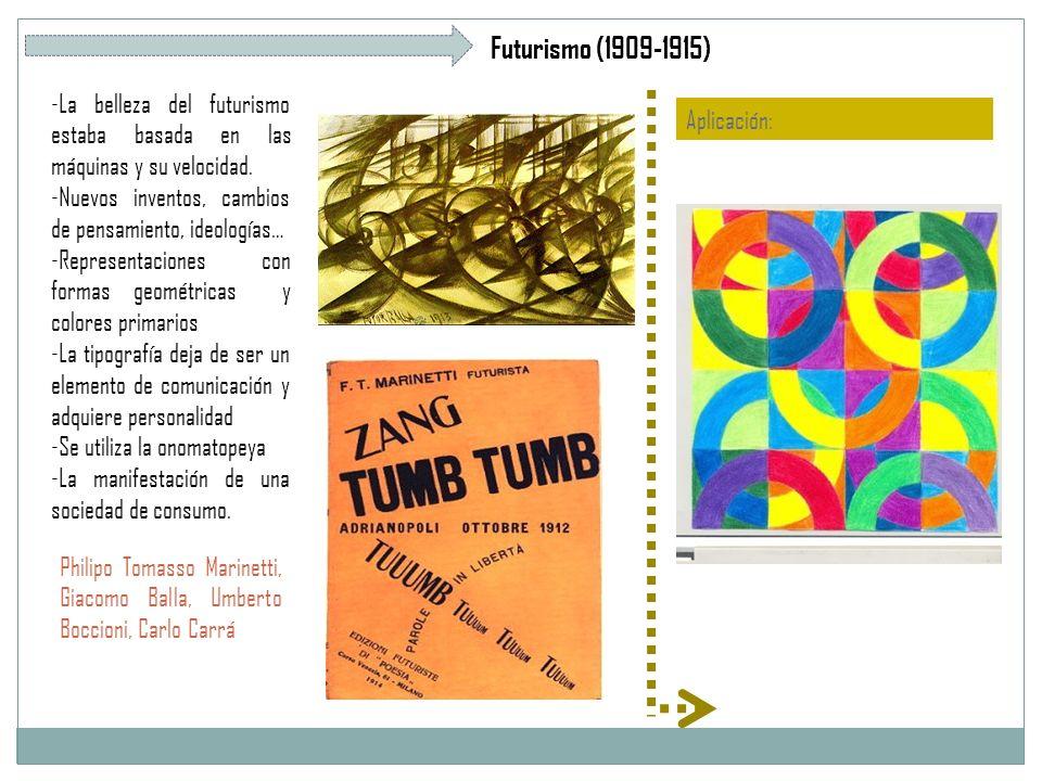 Futurismo (1909-1915) -La belleza del futurismo estaba basada en las máquinas y su velocidad. Nuevos inventos, cambios de pensamiento, ideologías…