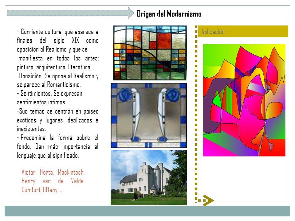 Origen del Modernismo - Corriente cultural que aparece a finales del siglo XIX como oposición al Realismo y que se.