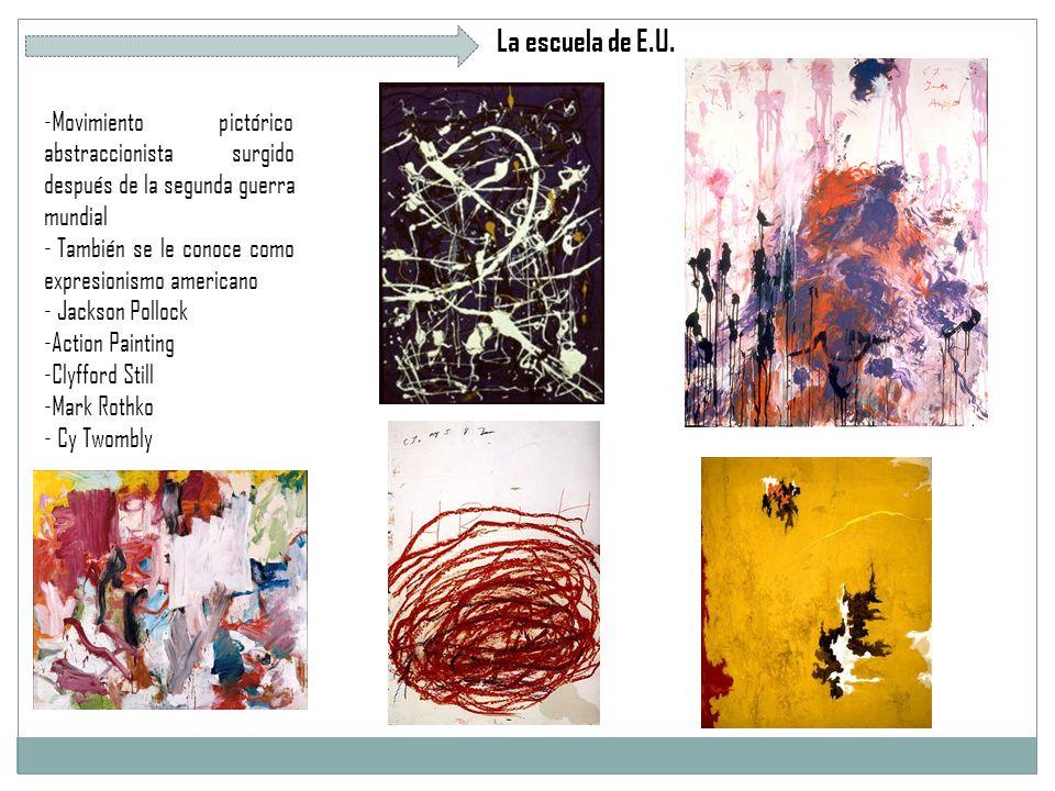 La escuela de E.U. Movimiento pictórico abstraccionista surgido después de la segunda guerra mundial.