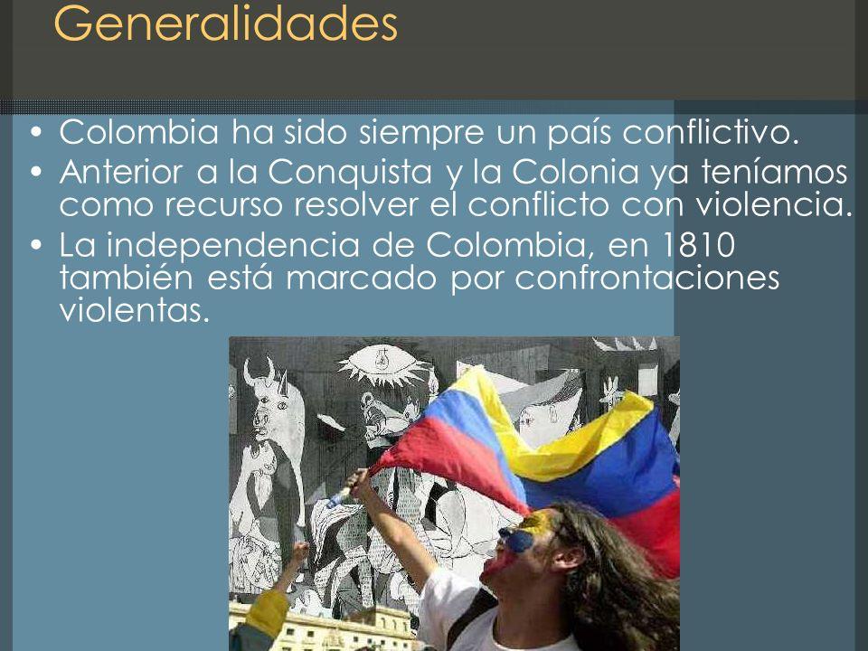 Generalidades Colombia ha sido siempre un país conflictivo.