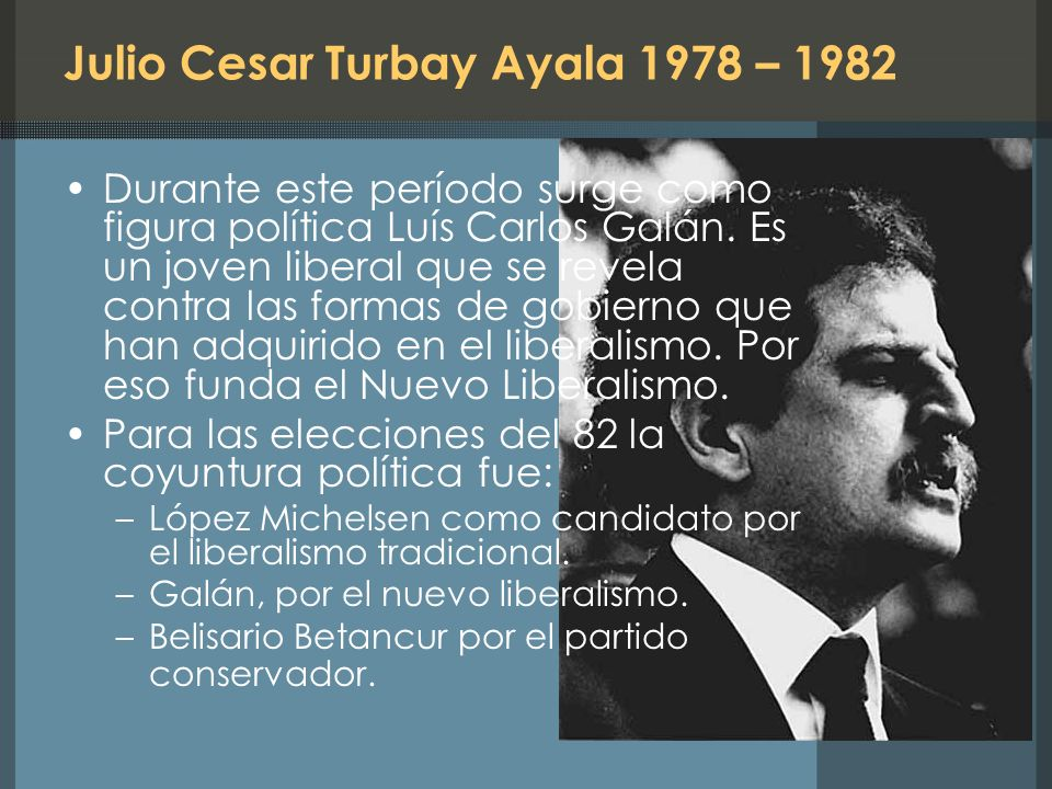 Julio Cesar Turbay Ayala 1978 – 1982