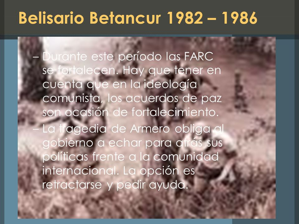 Belisario Betancur 1982 – 1986