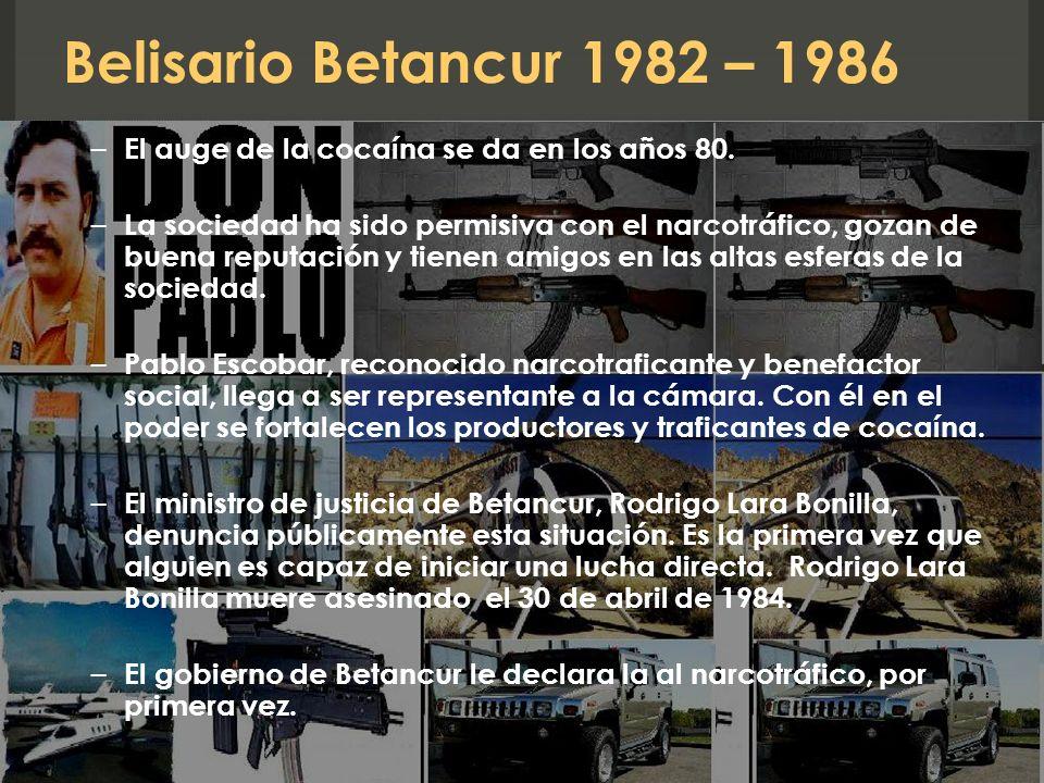 Belisario Betancur 1982 – 1986 El auge de la cocaína se da en los años 80.
