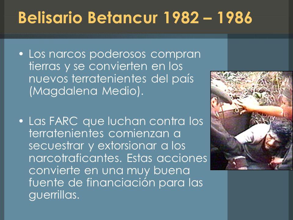 Belisario Betancur 1982 – 1986 Los narcos poderosos compran tierras y se convierten en los nuevos terratenientes del país (Magdalena Medio).