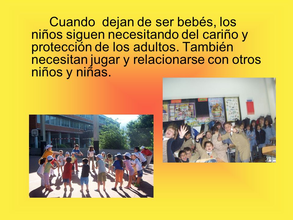 Cuando dejan de ser bebés, los niños siguen necesitando del cariño y protección de los adultos.