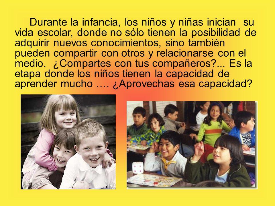 Durante la infancia, los niños y niñas inician su vida escolar, donde no sólo tienen la posibilidad de adquirir nuevos conocimientos, sino también pueden compartir con otros y relacionarse con el medio.