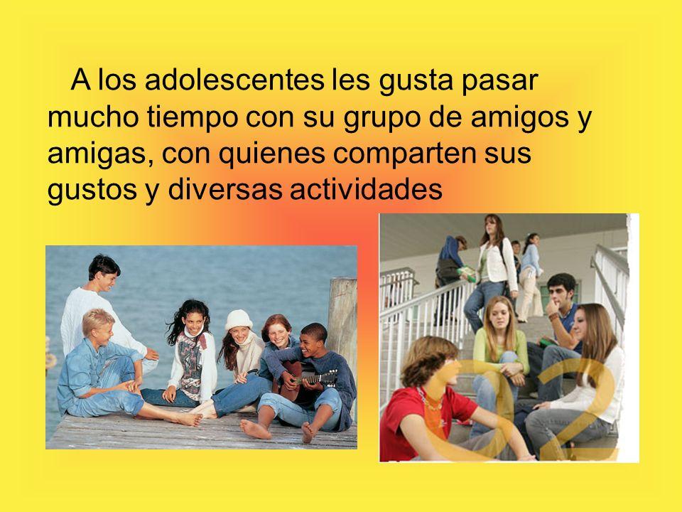 A los adolescentes les gusta pasar mucho tiempo con su grupo de amigos y amigas, con quienes comparten sus gustos y diversas actividades