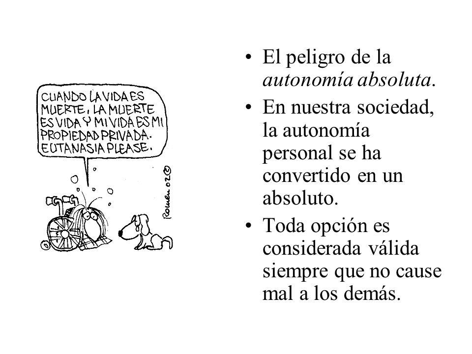 El peligro de la autonomía absoluta.