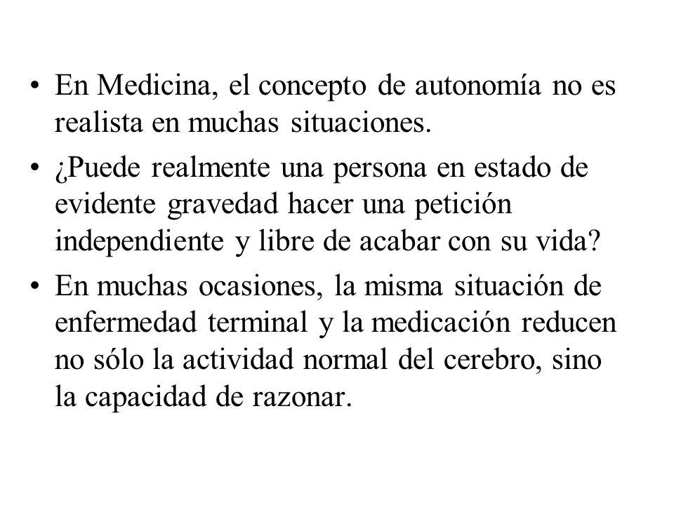 En Medicina, el concepto de autonomía no es realista en muchas situaciones.