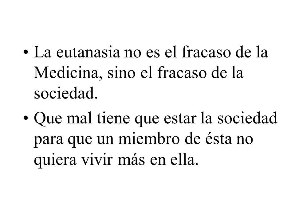 La eutanasia no es el fracaso de la Medicina, sino el fracaso de la sociedad.