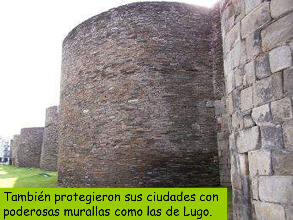 También protegieron sus ciudades con poderosas murallas como las de Lugo.