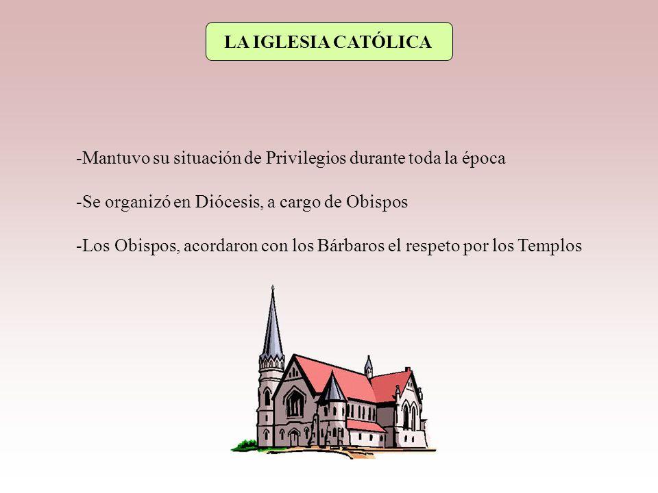 LA IGLESIA CATÓLICA Mantuvo su situación de Privilegios durante toda la época. Se organizó en Diócesis, a cargo de Obispos.