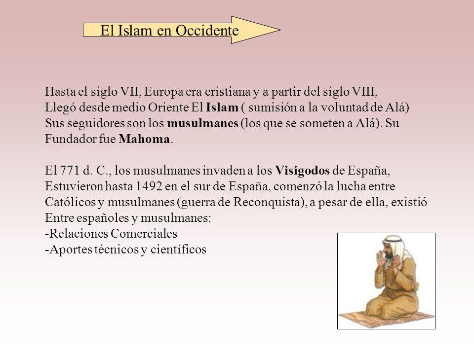 El Islam en Occidente Hasta el siglo VII, Europa era cristiana y a partir del siglo VIII,
