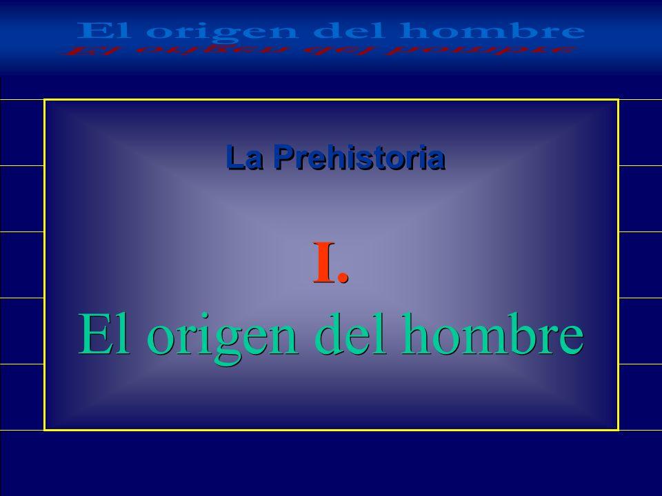 El origen del hombre La Prehistoria I. El origen del hombre