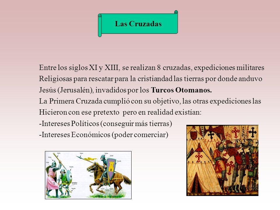 Las Cruzadas Entre los siglos XI y XIII, se realizan 8 cruzadas, expediciones militares.