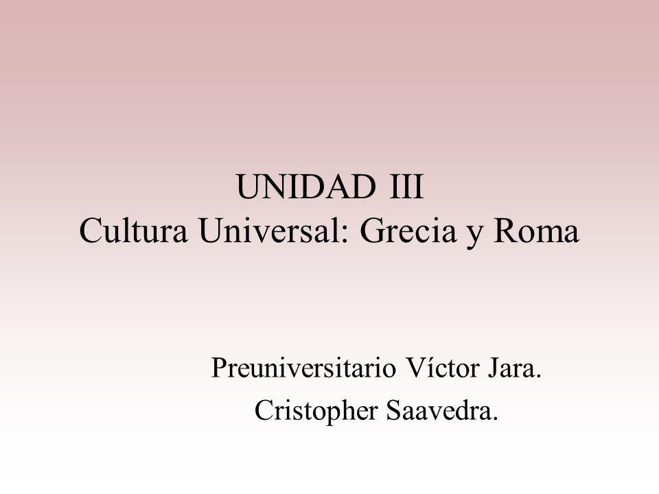 UNIDAD III Cultura Universal: Grecia y Roma