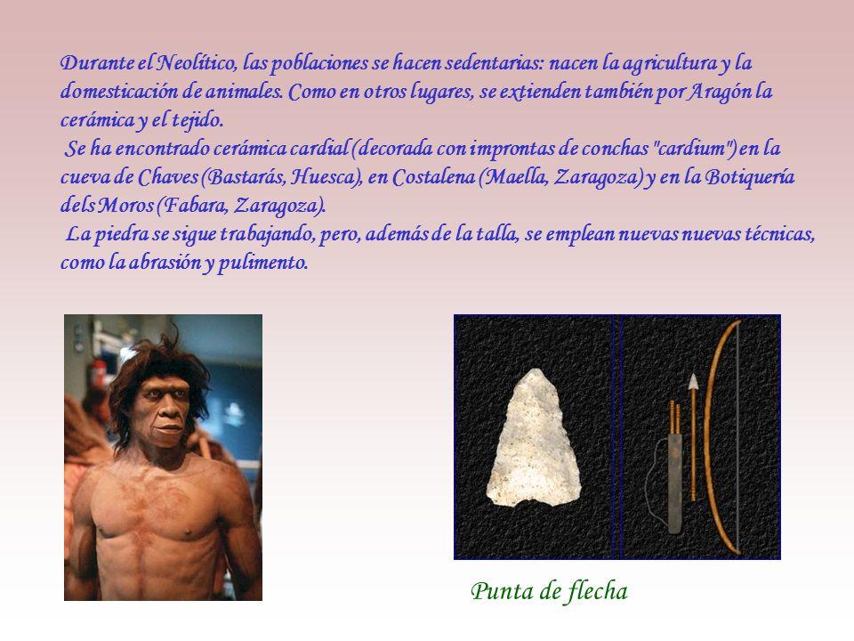 Durante el Neolítico, las poblaciones se hacen sedentarias: nacen la agricultura y la domesticación de animales. Como en otros lugares, se extienden también por Aragón la cerámica y el tejido.