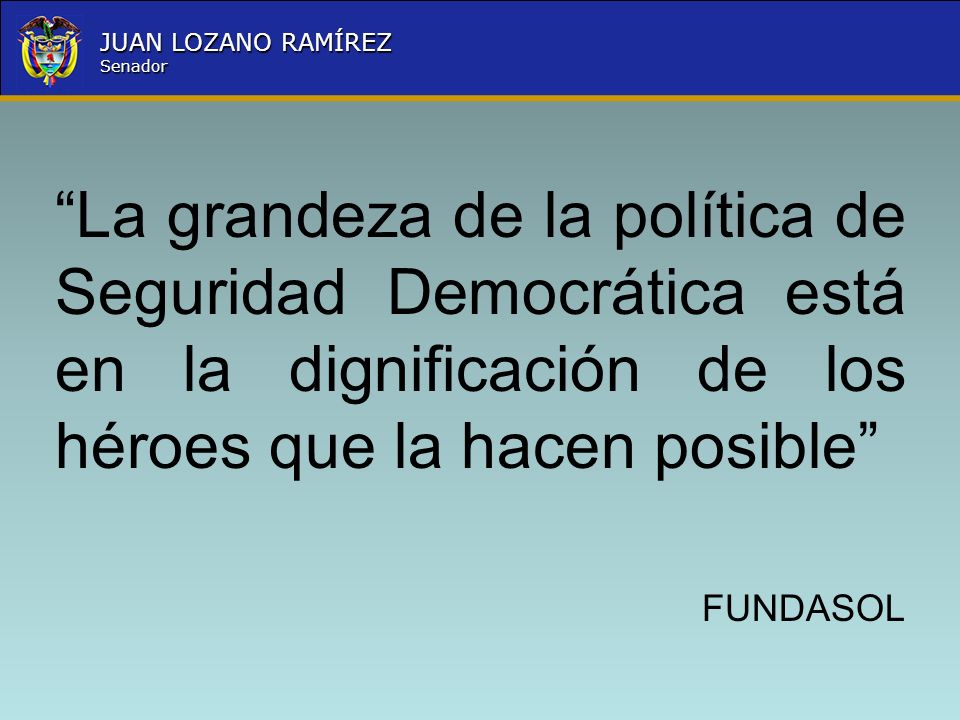 La grandeza de la política de Seguridad Democrática está en la dignificación de los héroes que la hacen posible