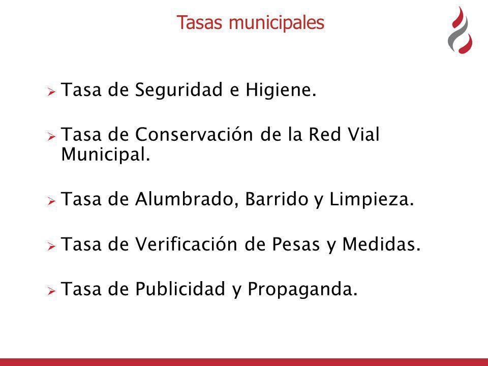Tasas municipales Tasa de Seguridad e Higiene.