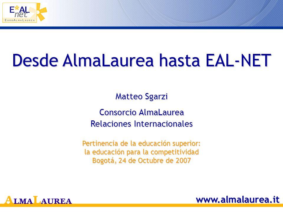 Desde AlmaLaurea hasta EAL-NET Matteo Sgarzi Consorcio AlmaLaurea Relaciones Internacionales Pertinencia de la educación superior: la educación para la competitividad Bogotá, 24 de Octubre de 2007