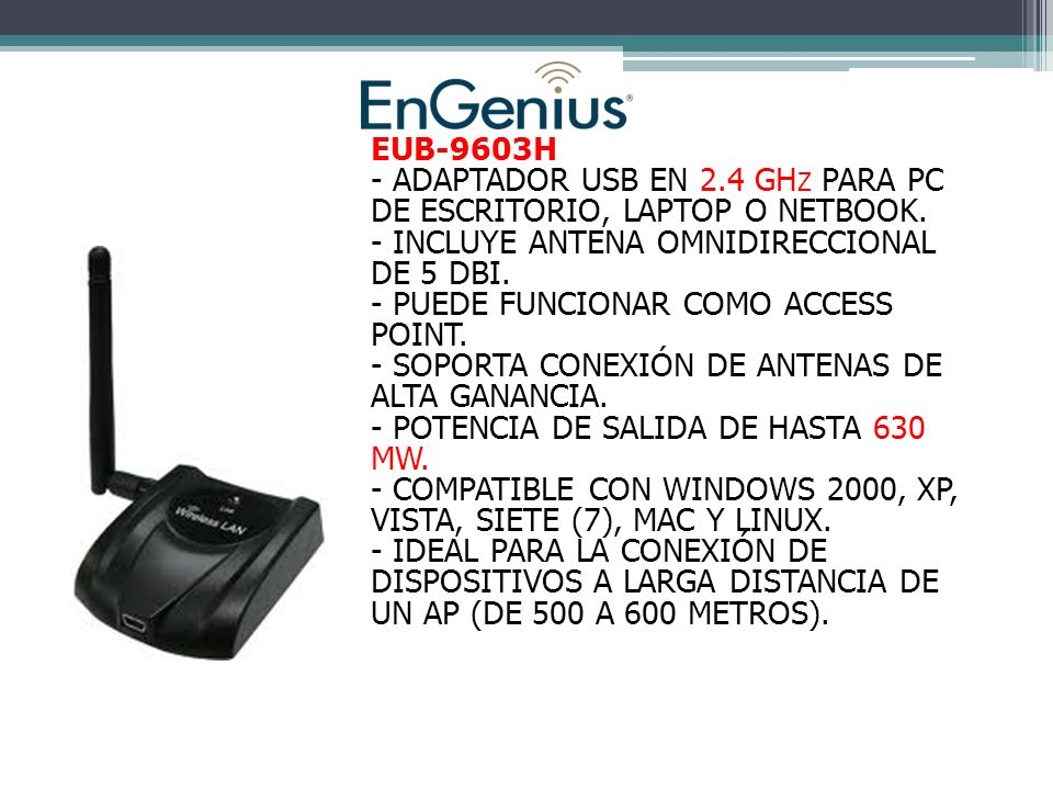 EUB-9603H - ADAPTADOR USB EN 2.4 GHz PARA PC DE ESCRITORIO, LAPTOP O NETBOOK. - INCLUYE ANTENA OMNIDIRECCIONAL DE 5 DBI.