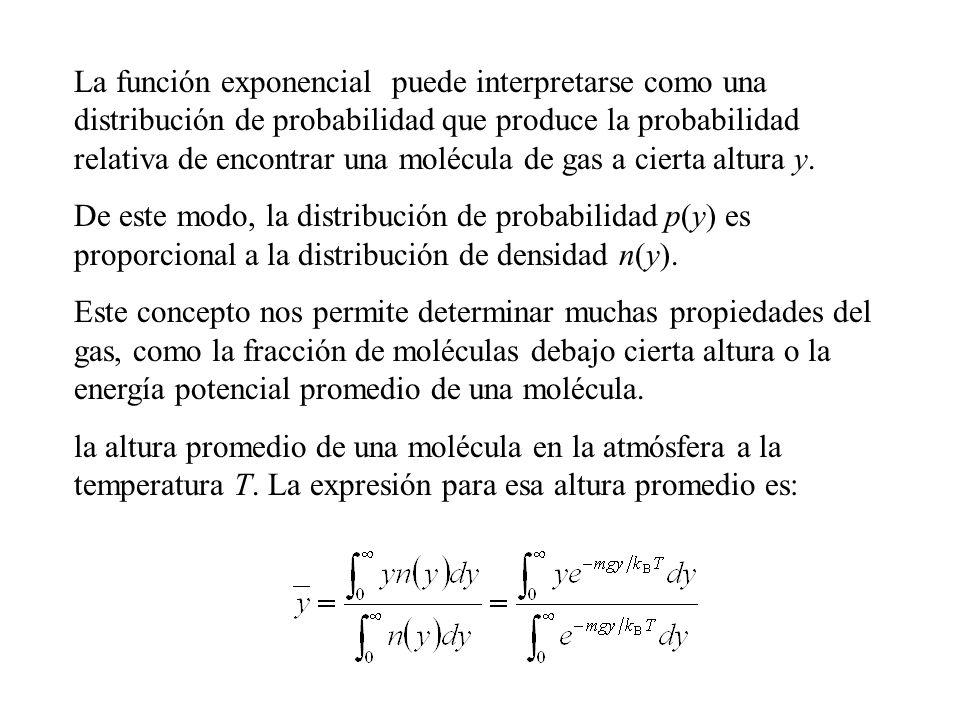 La función exponencial puede interpretarse como una distribución de probabilidad que produce la probabilidad relativa de encontrar una molécula de gas a cierta altura y.