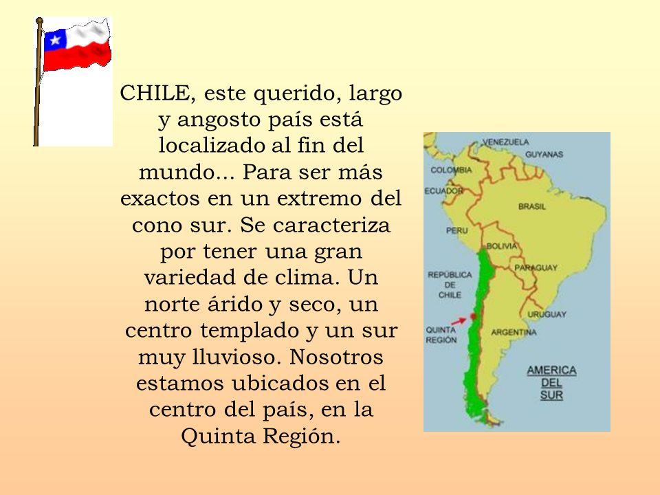 CHILE, este querido, largo y angosto país está localizado al fin del mundo...