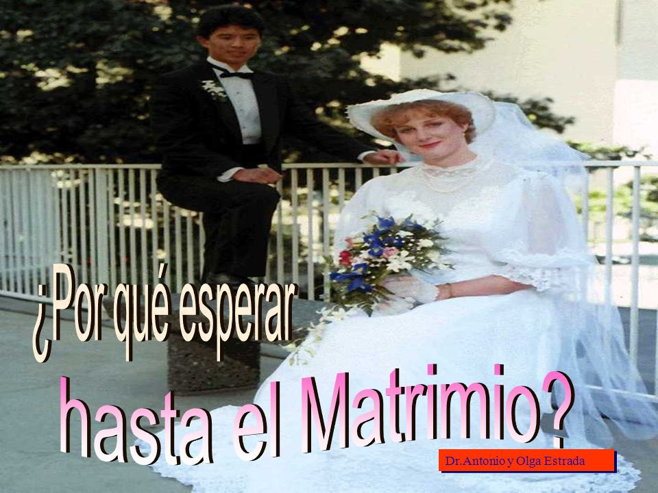 ¿Por qué esperar hasta el Matrimio Dr.Antonio y Olga Estrada
