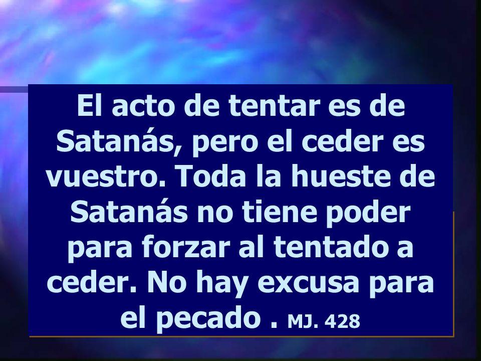 El acto de tentar es de Satanás, pero el ceder es vuestro