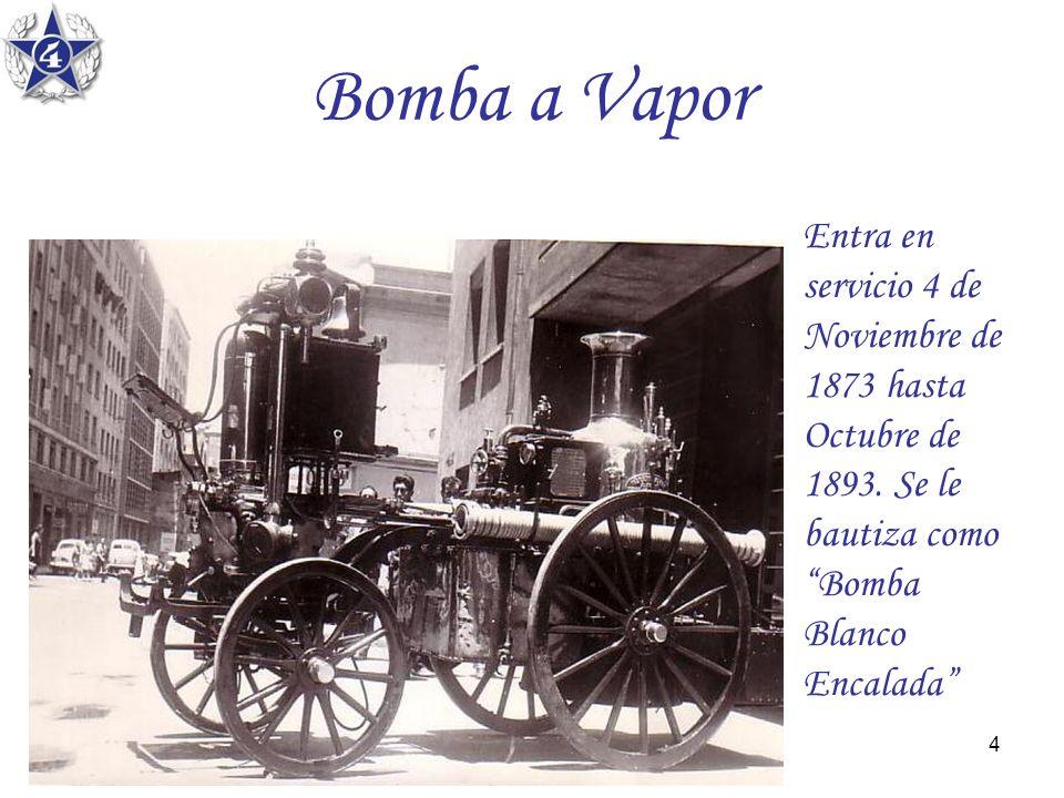 Bomba a Vapor Entra en servicio 4 de Noviembre de 1873 hasta Octubre de 1893.