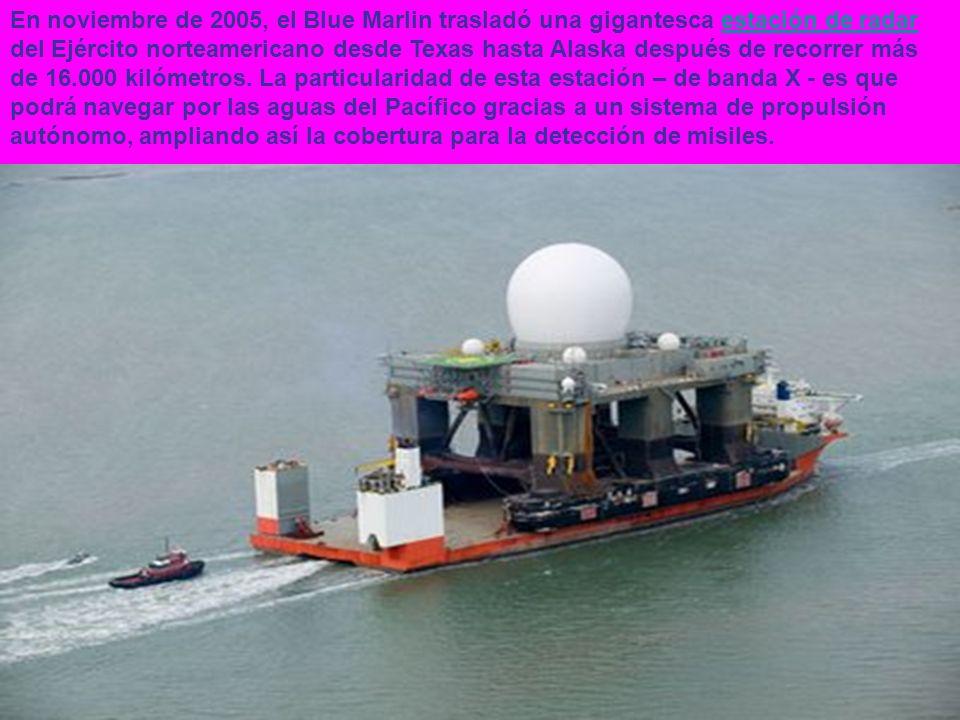 En noviembre de 2005, el Blue Marlin trasladó una gigantesca estación de radar del Ejército norteamericano desde Texas hasta Alaska después de recorrer más de 16.000 kilómetros.